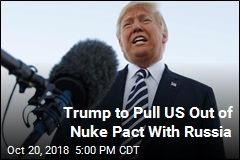Trump to Pull US Out of Nuke Pact With Russia