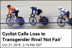 Cyclist Calls Loss to Transgender Rival 'Not Fair'