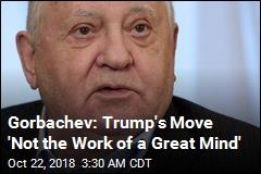 Gorbachev Calls Trump's Treaty Pullout 'Very Strange'