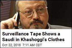 Surveillance Tape Shows a Saudi in Khashoggi's Clothes