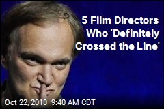 5 Film Directors Who 'Definitely Crossed the Line'