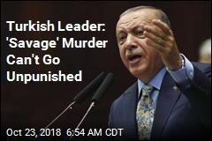 Turkish Leader: Khashoggi's 'Savage' Murder Was Planned
