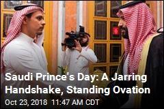 Saudi Prince's Day: A Jarring Handshake, Standing Ovation
