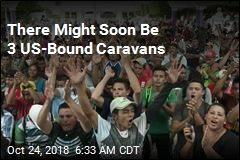 There Might Soon Be 3 US-Bound Caravans