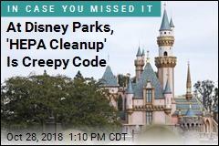 At Disney Parks, 'HEPA Cleanup' Is Creepy Code
