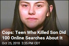 Cops: Teen Who Killed Son Did 100 Online Searches About It