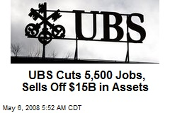 UBS Cuts 5,500 Jobs, Sells Off $15B in Assets