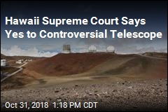 Hawaii Supreme Court Says Yes to Controversial, Massive Telescope