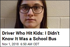 Driver: I Didn't Realize It Was a School Bus
