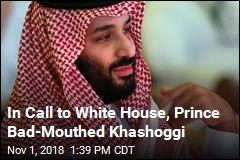 Saudi Prince Reportedly Dissed Khashoggi in White House Call