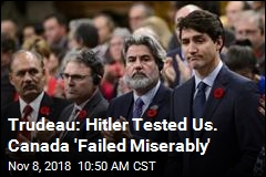Trudeau: Hitler Tested Us. Canada 'Failed Miserably'