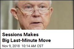 Sessions Makes Big Last-Minute Move