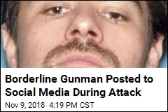 Borderline Gunman Posted to Social Media During Attack