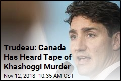 Trudeau: Canada Has Heard Tape of Khashoggi Murder