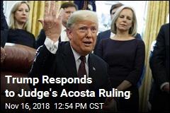 Trump Responds to Judge's Acosta Ruling