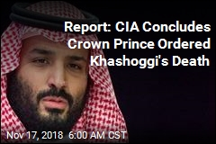 CIA: Saudi Crown Prince Ordered Khashoggi's Death