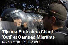Tijuana Protesters Chant 'Out!' at Camped Migrants