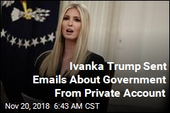 Ivanka Trump Used Personal Account for White House Emails