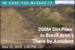 200M Dirt Piles in Brazil Aren't There by Accident