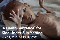 'A Death Sentence' for Kids Under 5 in Yemen