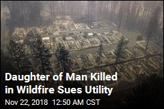 Daughter of Man Killed in Wildfire Sues Utility