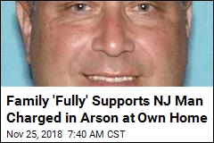 Family 'Fully' Supports NJ Man Charged in Arson at Own Home