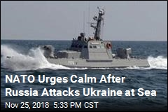 NATO Urges Calm After Russia Attacks Ukraine at Sea