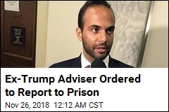 Ex-Trump Adviser Ordered to Report to Prison