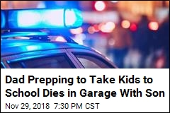 Dad Prepping to Take Kids to School Dies in Garage With Son