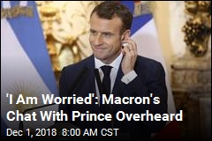 Macron Heard Telling Saudi Prince: 'You Never Listen to Me'