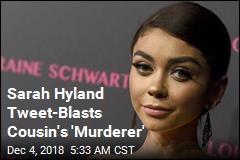 Sarah Hyland Tweet-Blasts Cousin's 'Murderer'