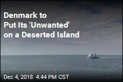 Denmark to Put Its 'Unwanted' on a Deserted Island