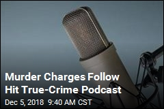 Murder Charges Follow Hit True-Crime Podcast