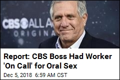 Report: CBS Boss Had Worker 'On Call' for Oral Sex