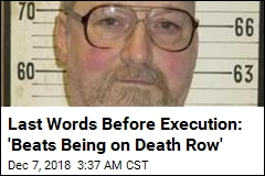 Last Words Before Execution: 'Beats Being on Death Row'