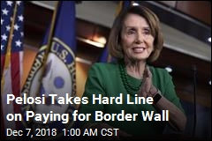 Pelosi Takes Hard Line on Paying for Border Wall