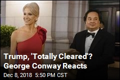 Trump, 'Totally Cleared'? George Conway Reacts