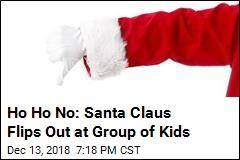 Ho Ho No: Santa Claus Flips Out at Group of Kids