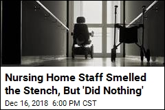 Nursing Home Staff Smelled the Stench, But 'Did Nothing'