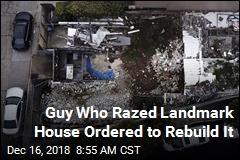 Guy Who Razed Landmark House Ordered to Rebuild It