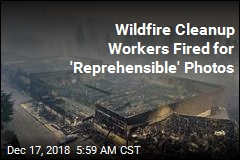 Wildfire Cleanup Workers Fired for 'Reprehensible' Photos