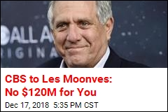 CBS to Les Moonves: No $120M for You