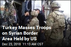 As US Gets Ready to Leave Syria, Turkey Masses Troops
