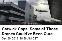 Gatwick Cops: Some of Those Drones Could've Been Ours