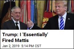Mattis Resignation Was 'Essentially' a Firing: Trump