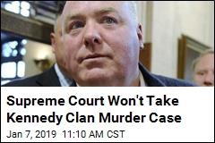 Supreme Court Won't Take Kennedy Clan Murder Case
