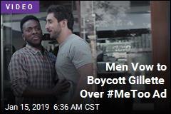 Men Vow to Boycott Gillette Over #MeToo Ad