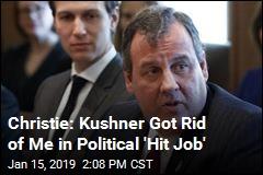 Christie: Kushner Got Rid of Me in Political 'Hit Job'