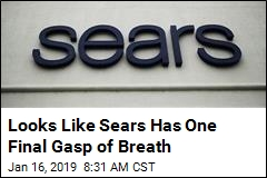 Looks Like Sears Has One Final Gasp of Breath