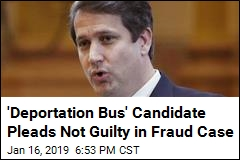 'Deportation Bus' Candidate Pleads Not Guilty to Fraud